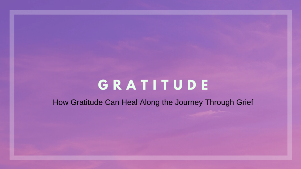 How gratitude can heal along the grief journey