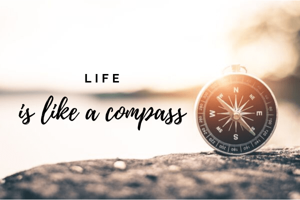 Life is like a compass
